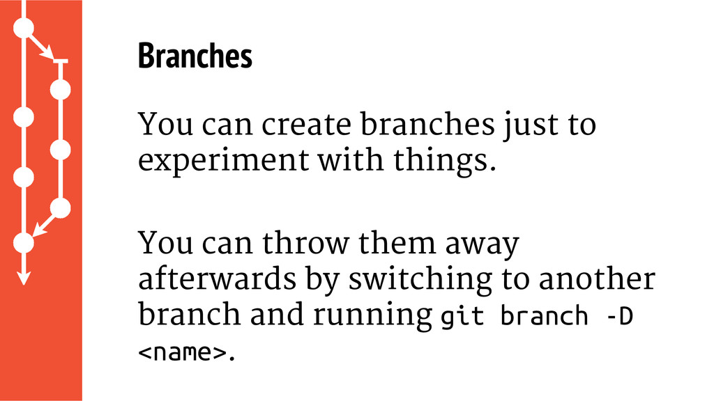 Branches You can create branches just to experi...