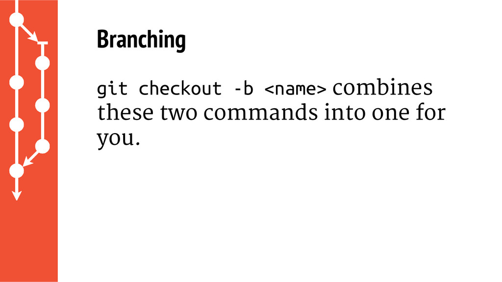 Branching git checkout -b <name> combines these...