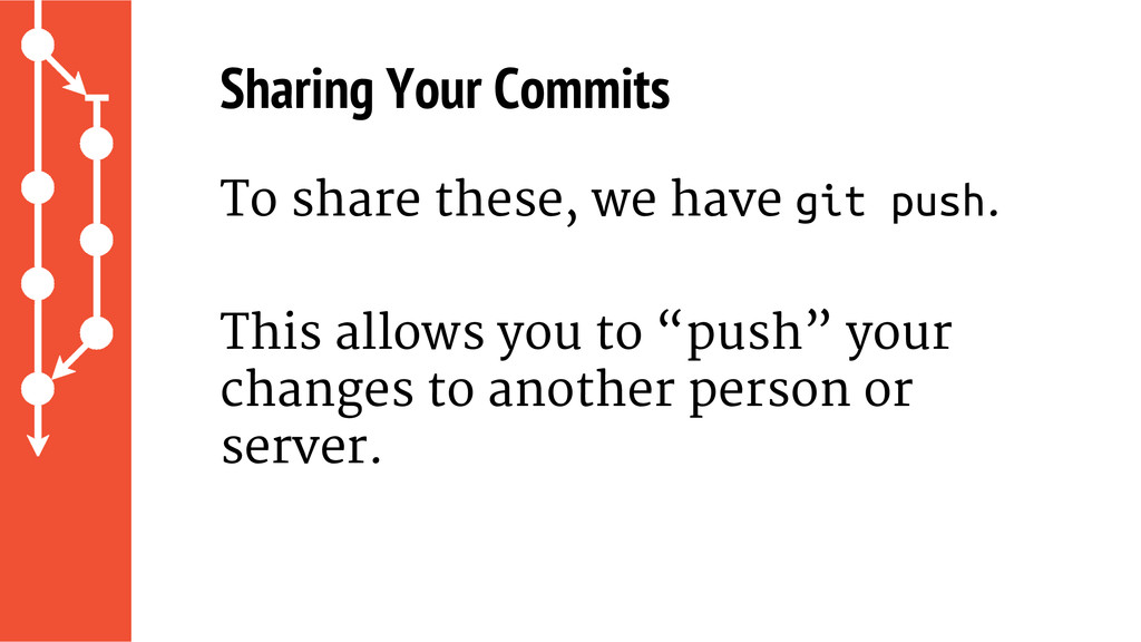 Sharing Your Commits To share these, we have gi...