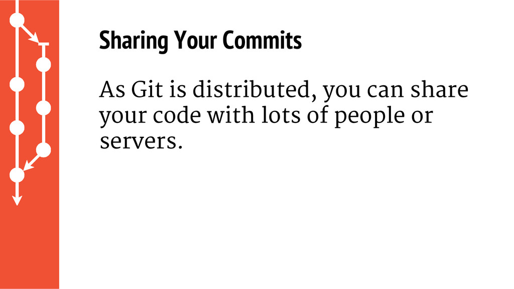 Sharing Your Commits As Git is distributed, you...