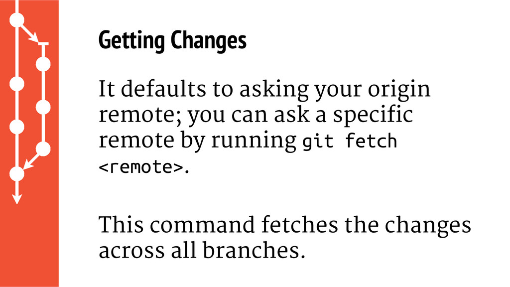 Getting Changes It defaults to asking your orig...