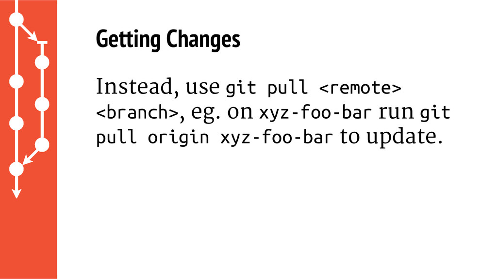 Getting Changes Instead, use git pull <remote> ...