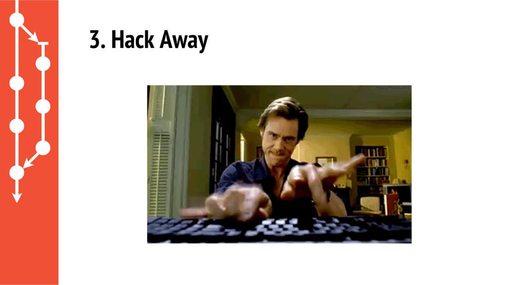 3. Hack Away