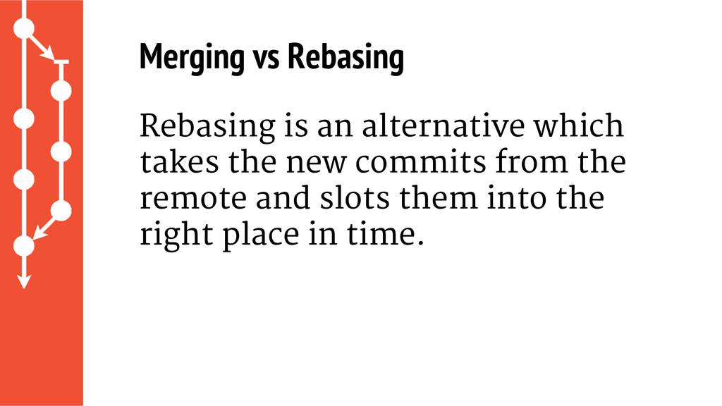 Merging vs Rebasing Rebasing is an alternative ...
