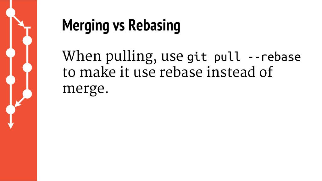 Merging vs Rebasing When pulling, use git pull ...