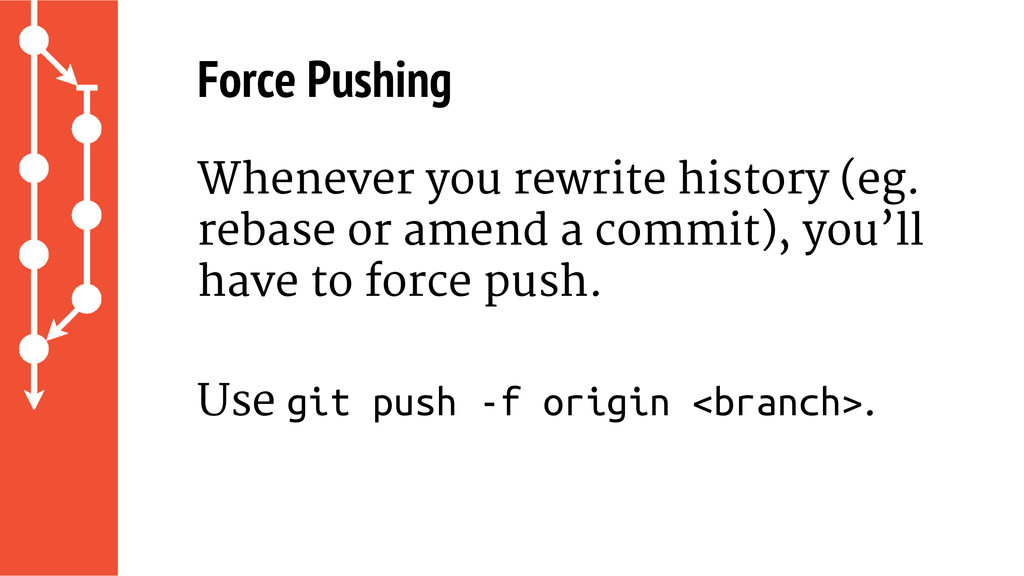 Force Pushing Whenever you rewrite history (eg....