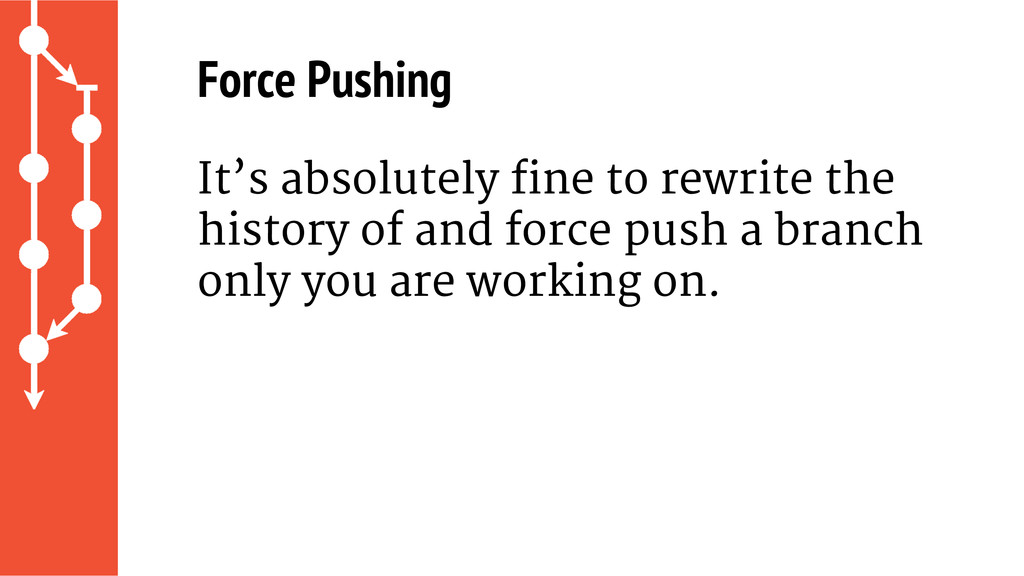 Force Pushing It's absolutely fine to rewrite t...