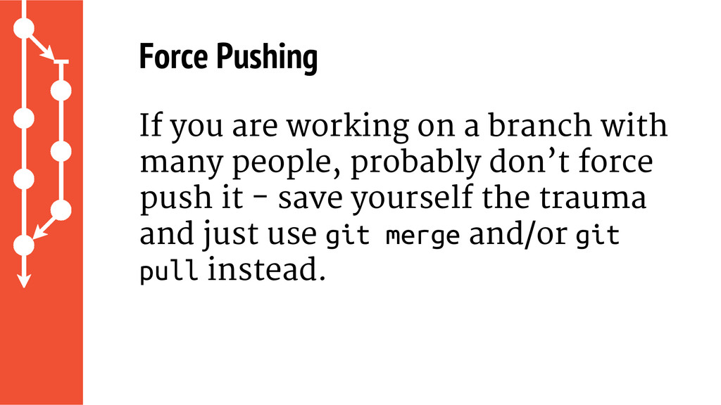 Force Pushing If you are working on a branch wi...