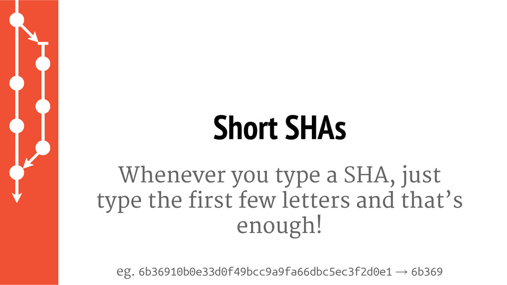 Whenever you type a SHA, just type the first fe...