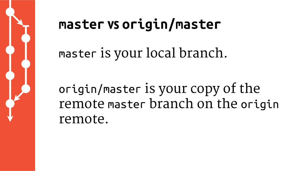master is your local branch. origin/master is y...