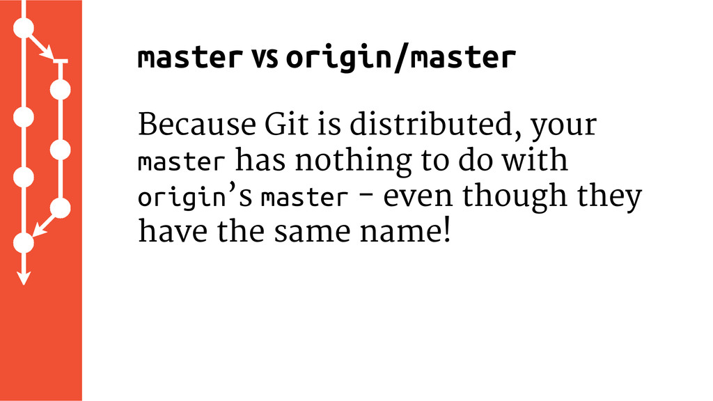 Because Git is distributed, your master has not...