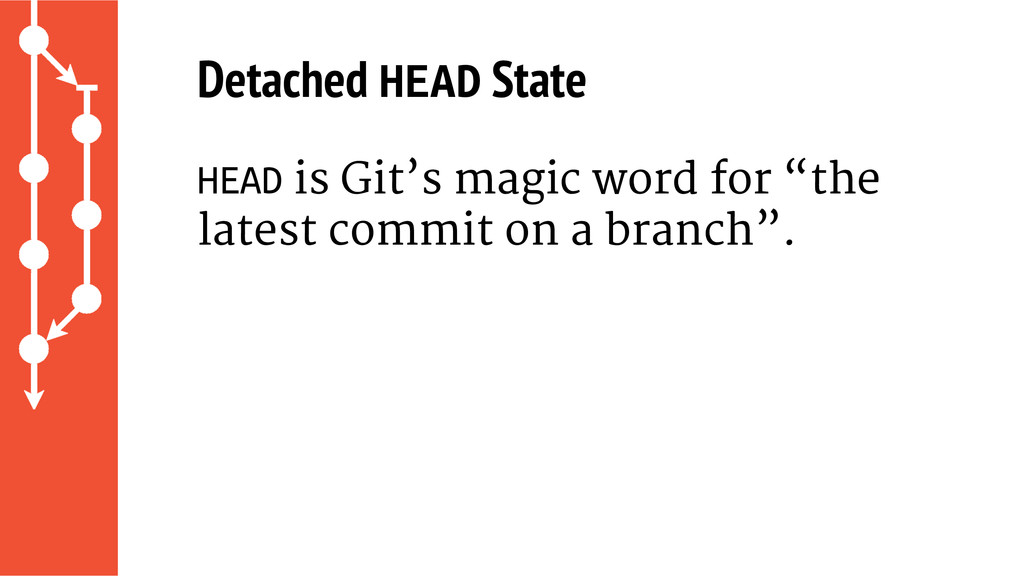 Detached HEAD State HEAD is Git's magic word fo...