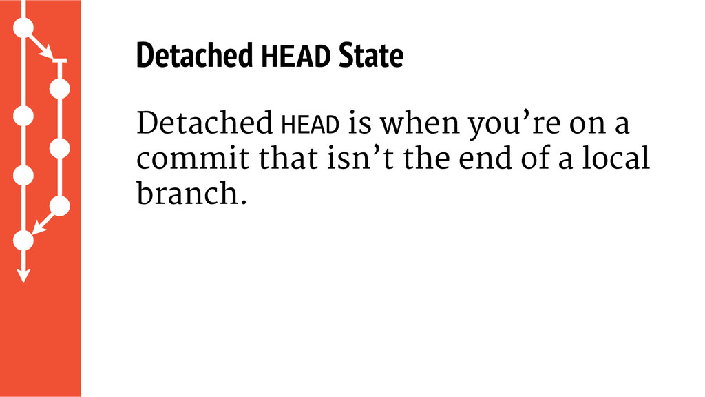 Detached HEAD State Detached HEAD is when you'r...