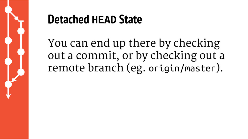 Detached HEAD State You can end up there by che...