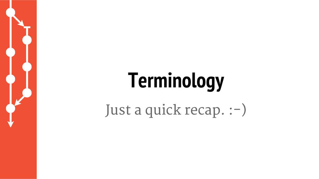 Just a quick recap. :-) Terminology