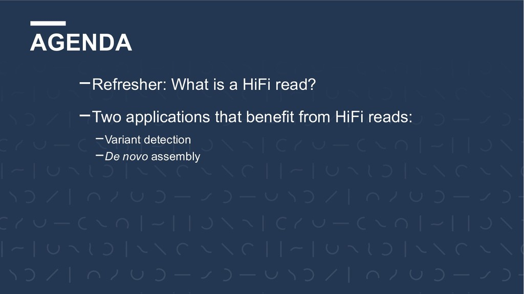 AGENDA -Refresher: What is a HiFi read? -Two ap...