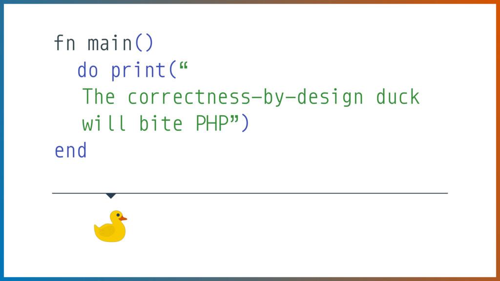 "fn main() do print("" The correctness-by-design ..."