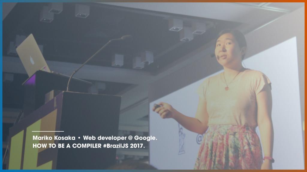 Mariko Kosaka • Web developer @ Google. HOW TO ...