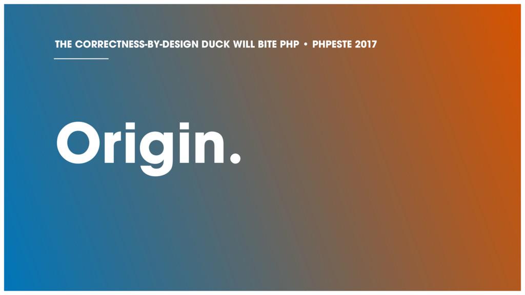 Origin. THE CORRECTNESS-BY-DESIGN DUCK WILL BIT...