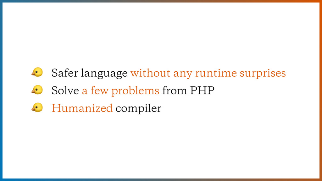 Safer language without any runtime surprises  ...