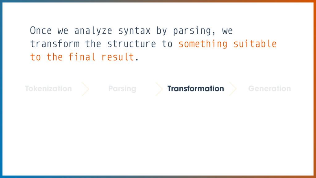 Tokenization Parsing Transformation Generation ...