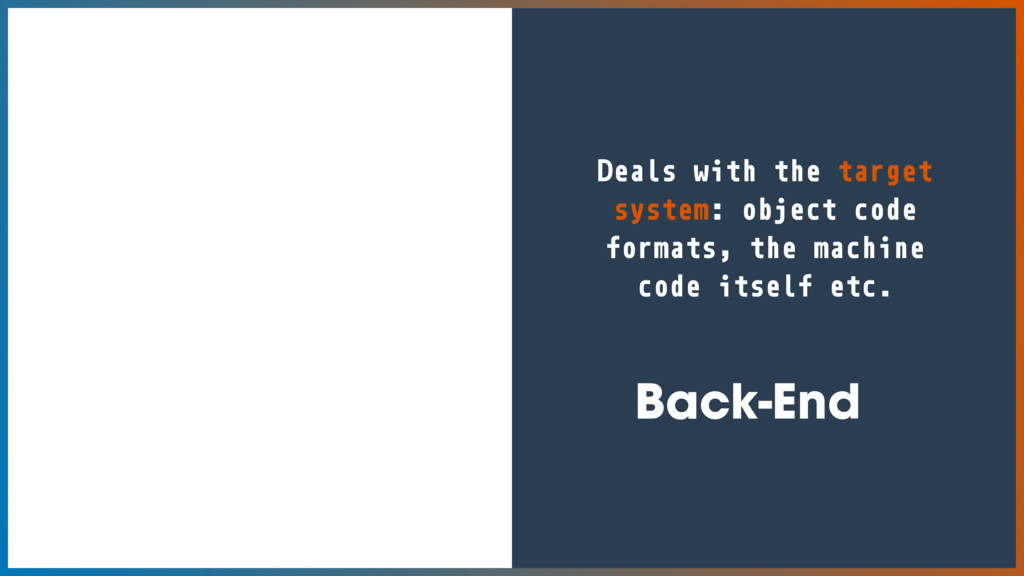 Back-End Deals with the target system: object c...