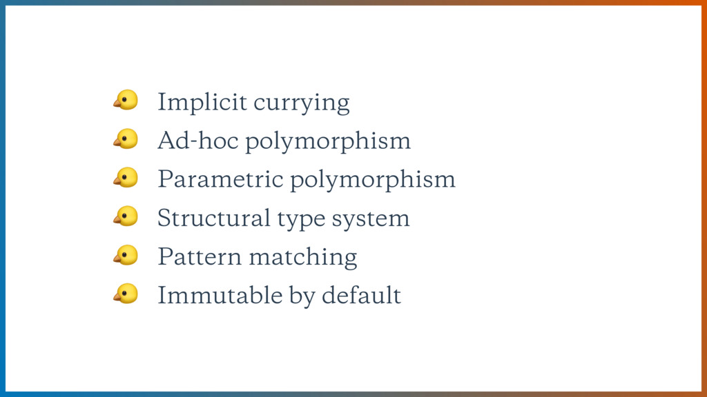 Implicit currying  Ad-hoc polymorphism  Parame...