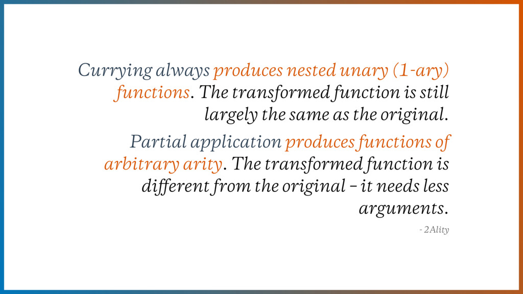 Currying always produces nested unary (1-ary) f...