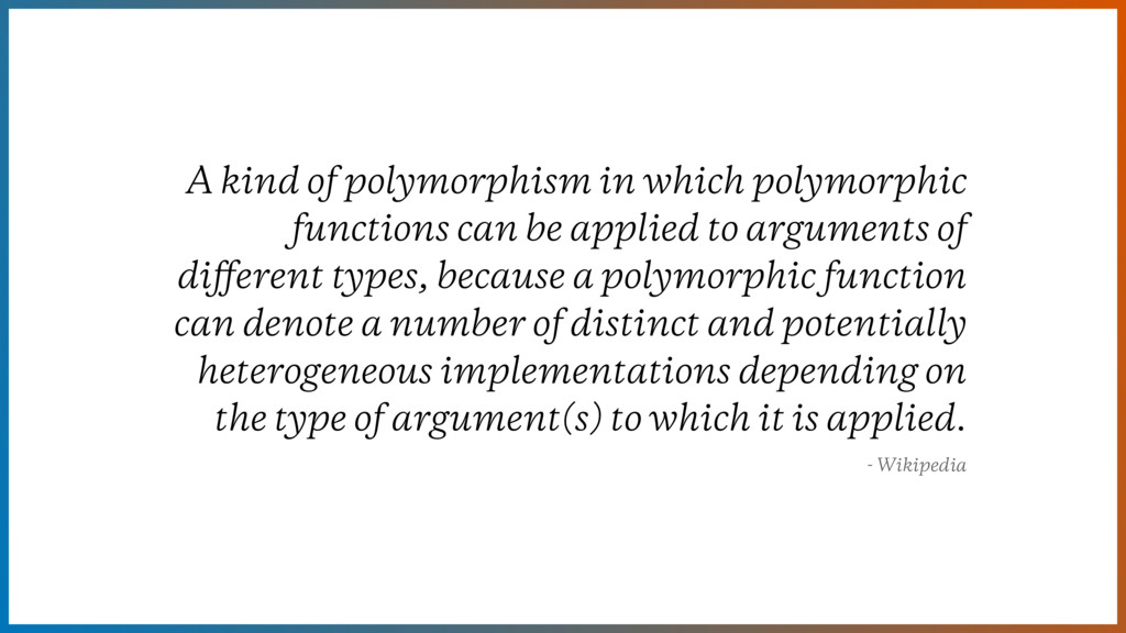 A kind of polymorphism in which polymorphic fun...
