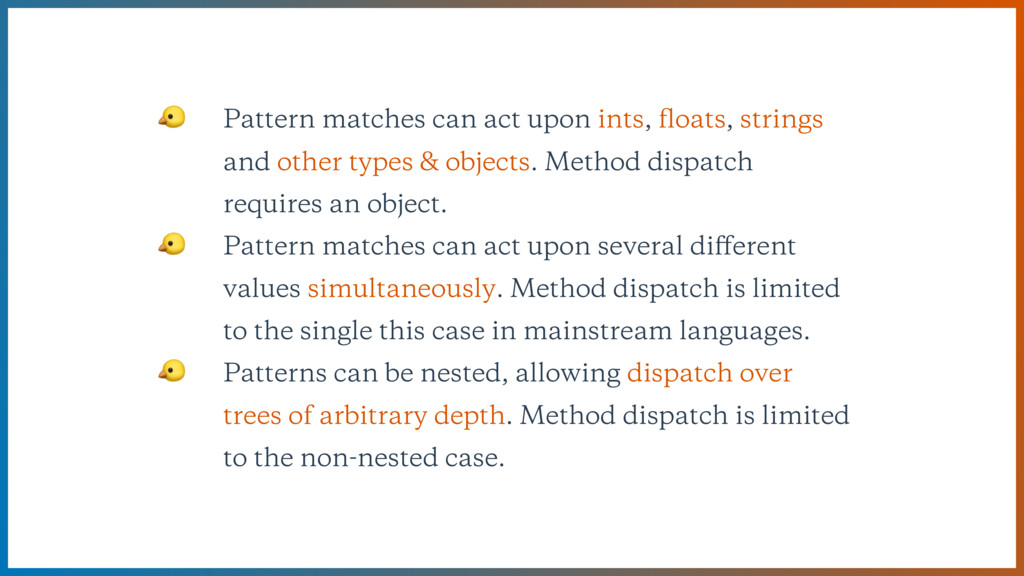 Pattern matches can act upon ints, floats, stri...