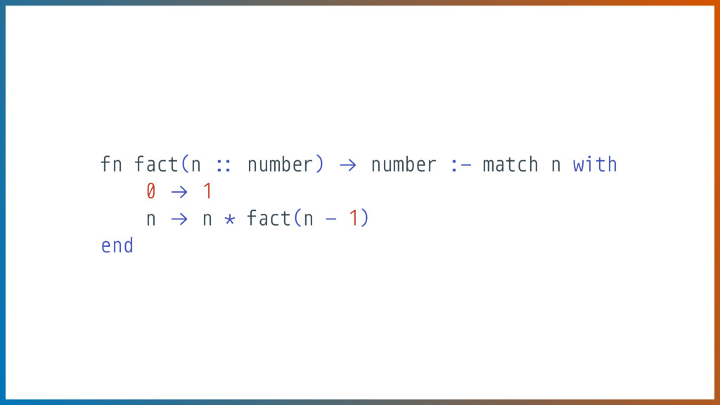 fn fact(n :: number) *→ number :- match n with ...