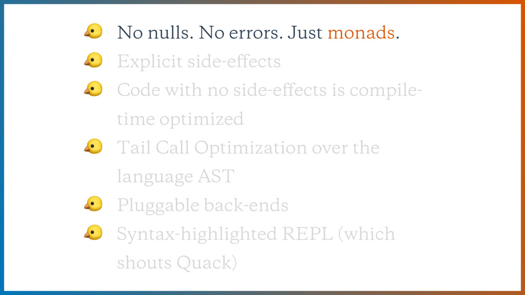 No nulls. No errors. Just monads.  Explicit si...