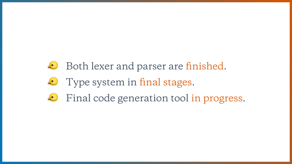 Both lexer and parser are finished.  Type syste...