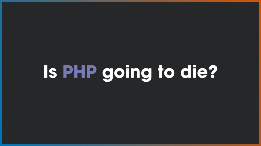 Is PHP going to die?