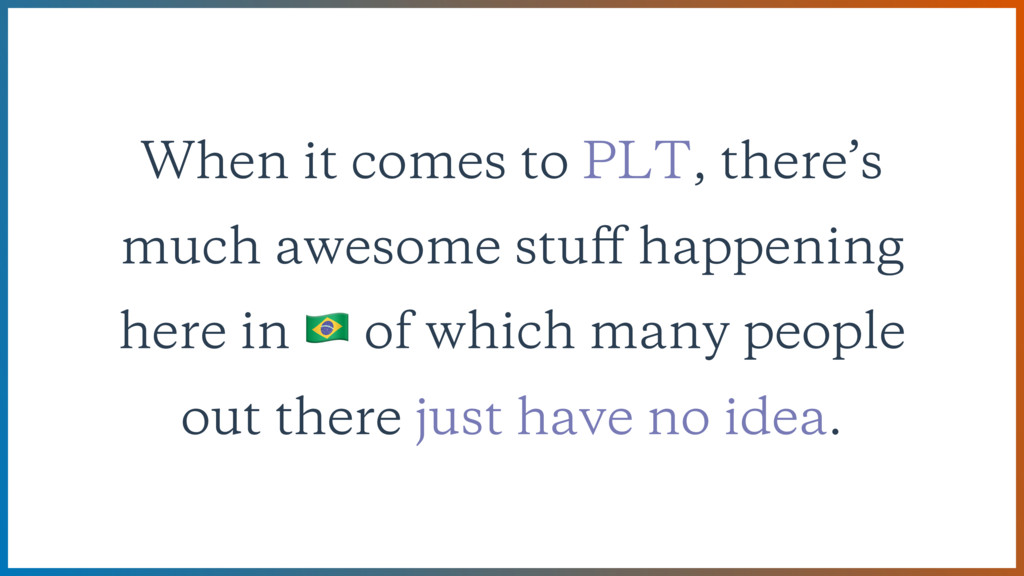 When it comes to PLT, there's much awesome stuff...