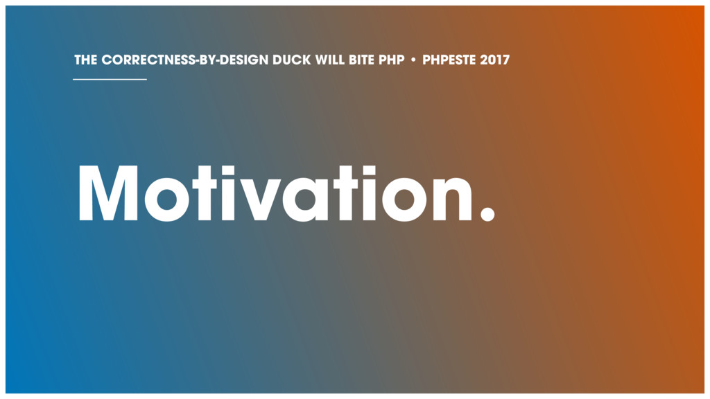 Motivation. THE CORRECTNESS-BY-DESIGN DUCK WILL...