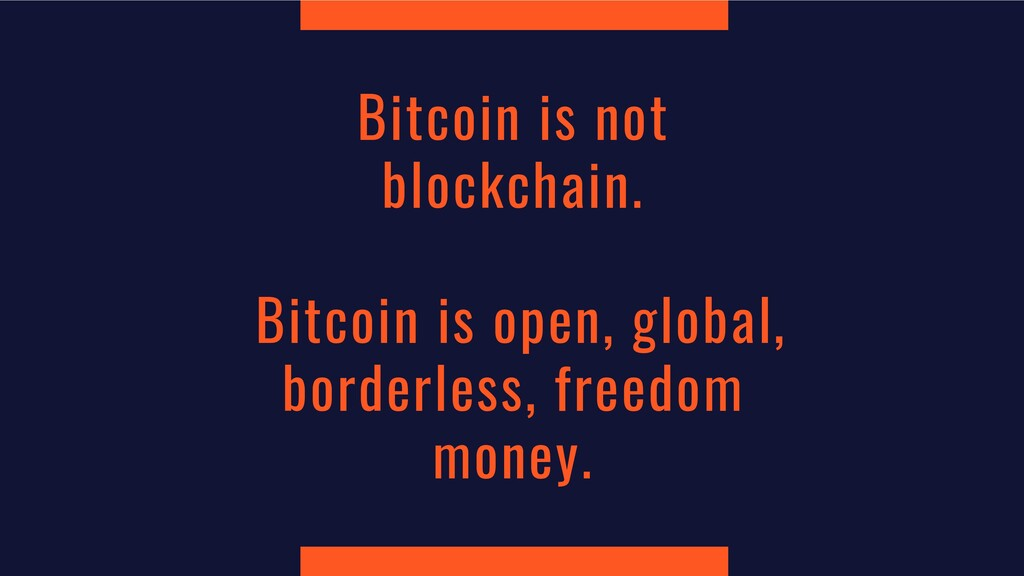 Bitcoin is not blockchain. Bitcoin is open, glo...
