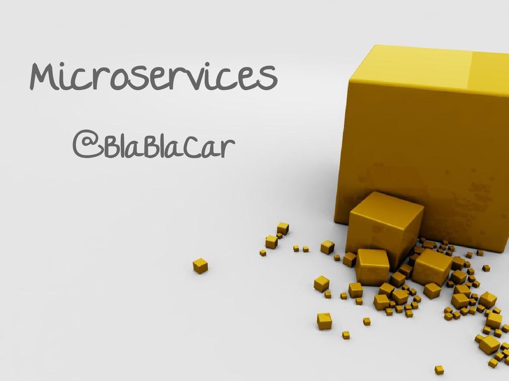 Microservices @BlaBlaCar