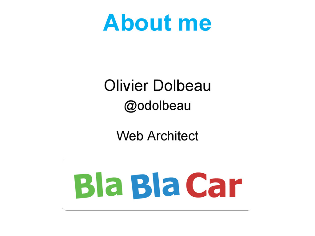 Olivier Dolbeau @odolbeau Web Architect About me