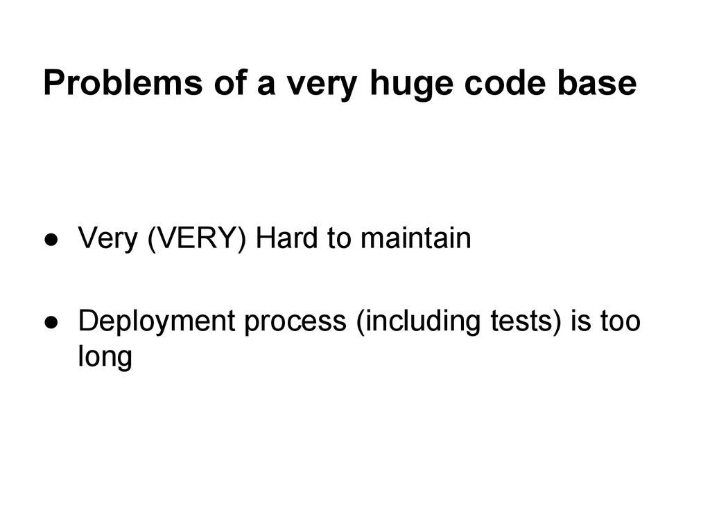 Problems of a very huge code base ● Very (VERY)...