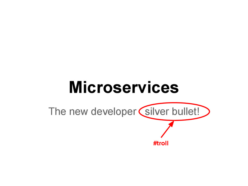 Microservices The new developer silver bullet! ...