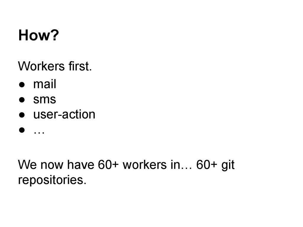 How? Workers first. ● mail ● sms ● user-action ...