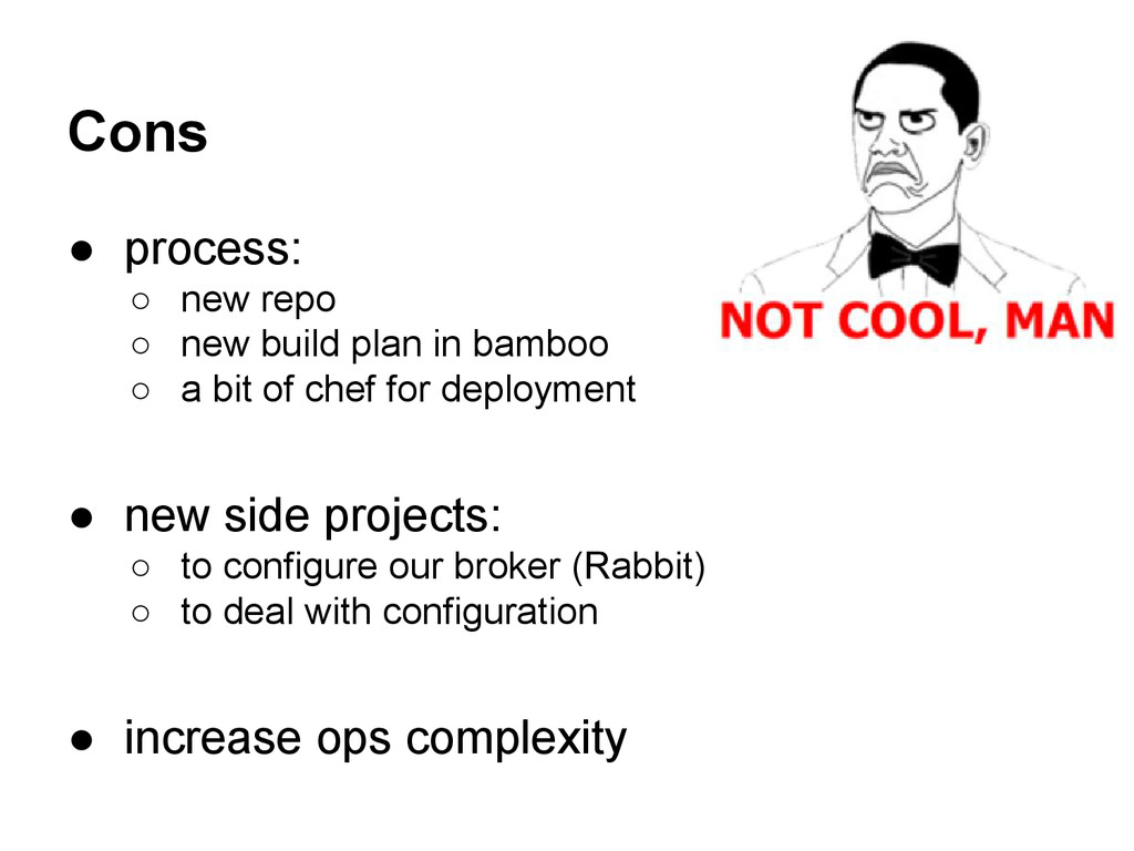 Cons ● process: ○ new repo ○ new build plan in ...