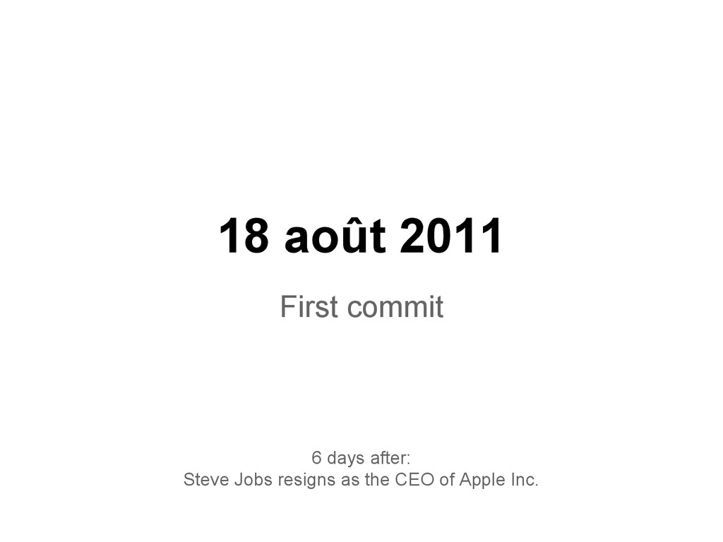 18 août 2011 First commit 6 days after: Steve J...