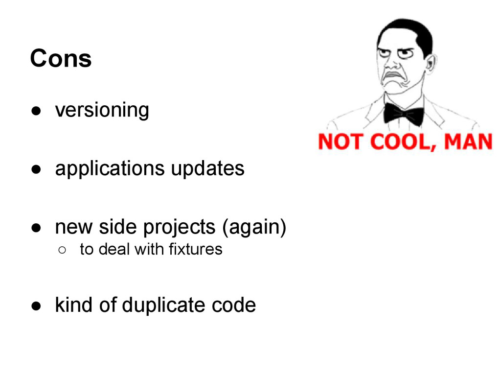 Cons ● versioning ● applications updates ● new ...