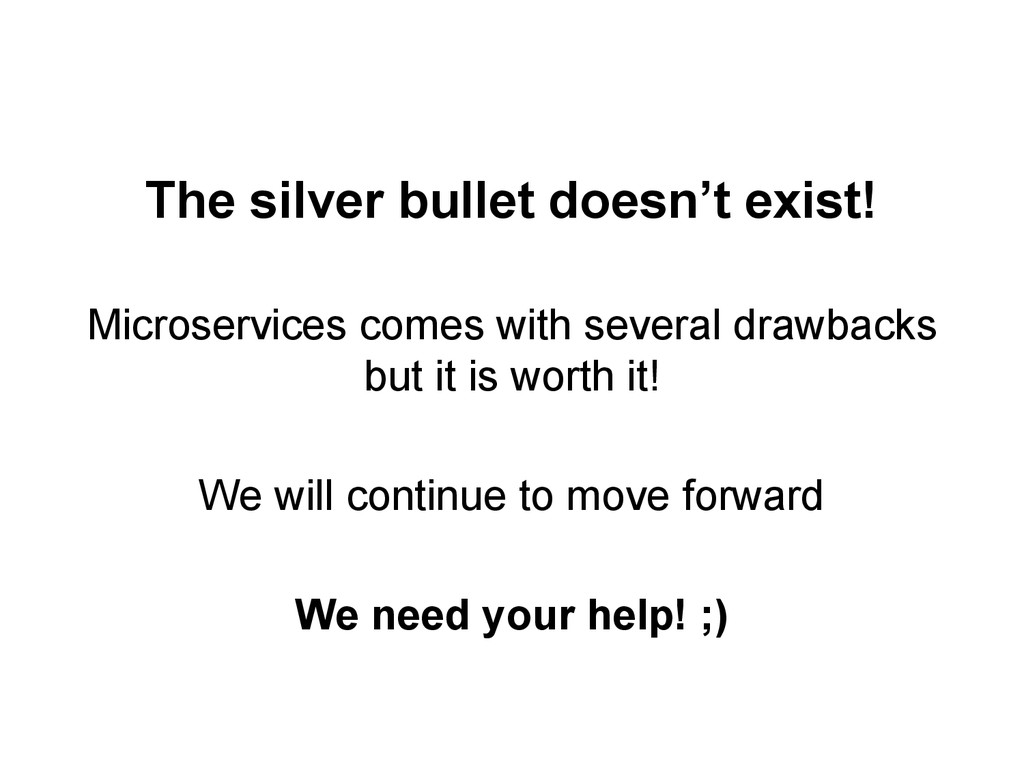 The silver bullet doesn't exist! Microservices ...