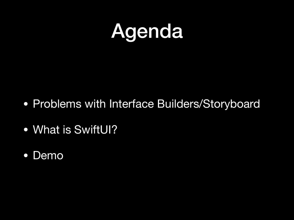 Agenda • Problems with Interface Builders/Story...
