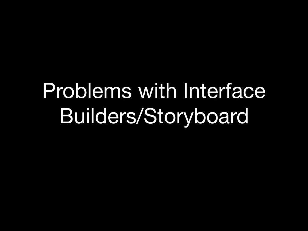 Problems with Interface Builders/Storyboard