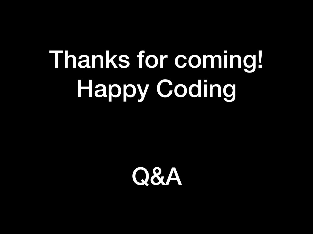 Thanks for coming! Happy Coding Q&A