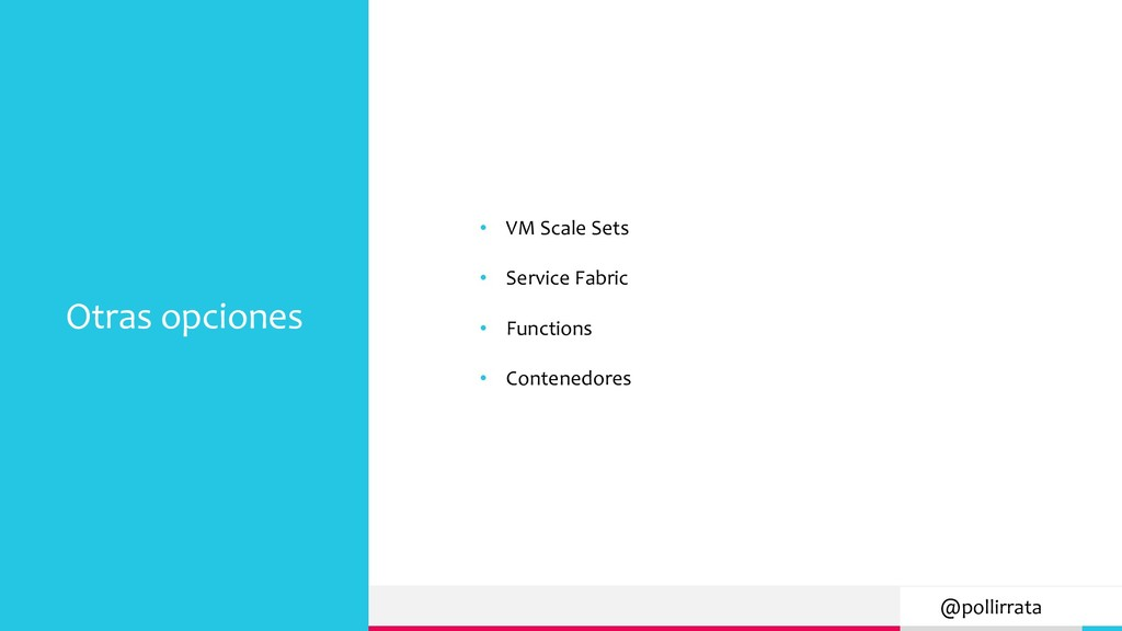 @pollirrata Otras opciones • VM Scale Sets • Se...